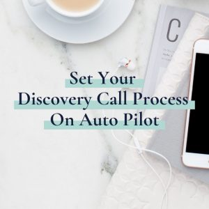 Set Your Discovery Call Process On Auto Pilot